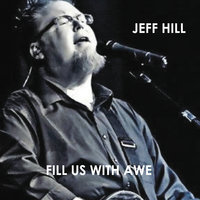 Fill Us with Awe — Jeff Hill