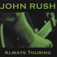 Always Touring — John Rush