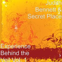 Experience Behind the Veil Vol. 1 — Judith Bennett-Secret Place Ministry