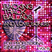 Backing Tracks and Loves Songs for Professional Singers, Vol. 6 — The Backing Track Professionals