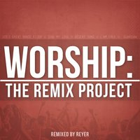 Worship: The Remix Project — REYER