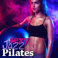 Sexy Jazz Pilates - Hot Smooth Workout and Yoga Music — Funky Fitness Musicians