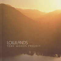 Lowlands — Tony Woods, Mike Outram, Tony Woods Project, Rob Millett, Andy Hamill, Milo Fell