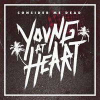 Young at Heart — Consider Me Dead