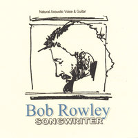 Songwriter — Bob Rowley