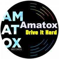 Drive It Hard — Amatox