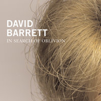In Search Of Oblivion — David Barrett