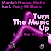 Turn the Music Up — Tony Williams, Munich House Mafia