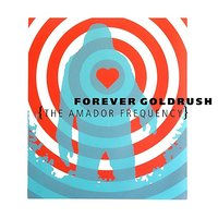 The Amador Frequency — Forever Goldrush