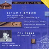 Britten: Spring Symphony - The Young Person's Guide to the Orchestra & Reger: Eine Ballett-Suite — Royal Concertgebouw Orchestra, Kathleen Ferrier, Max Reger, Eduard Van Beinum, Peter Pears, Бенджамин Бриттен
