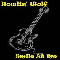 Smile At Me — Howlin' Wolf