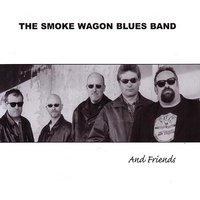 The Smoke Wagon Blues Band and Friends — The Smoke Wagon Blues Band
