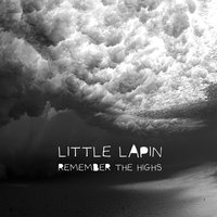Remember the Highs — Little Lapin
