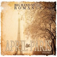 Big Band Music Romance: April in Paris, Vol. 2 — сборник