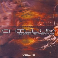 Chillum Vol. 3 - The Ultimate Tribal Ambient Journey — сборник