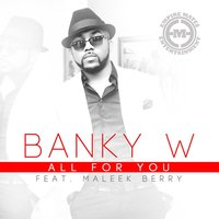All for You (feat. Maleek Berry) — Banky W