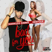 Bad for You — Denyque, Markuss Simms