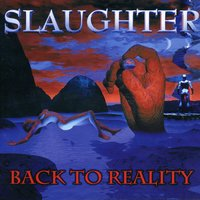 Back to Reality — Slaughter