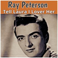 Tell Laura I Lover Her — Ray Peterson