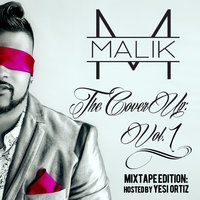 The Cover Up, Vol. 1: Mixtape Edition Hosted By Yesi Ortiz — Malik, Malik feat. Yesi Ortiz