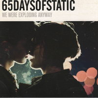 We Were Exploding Anyway — 65daysofstatic
