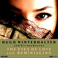The Eyes of Love & Reminiscing — Hugo Winterhalter