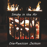 Smoke in the Air — OverReaction Jackson