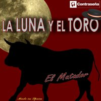 La Luna y el Toro (Made In Spain) — El Matador