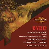 Byrd: Mass for Four Voices & Propers for the Feast of Corpus Christi — Stephen Darlington, Christ Church Catherdral Choir, Уильям Бёрд