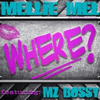 Where? (feat. Mz Bossy) — Mz Bossy, Mellie Mel tha Punchline Princess
