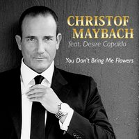 You Don't Bring Me Flowers — Christof Maybach, Desire Capaldo