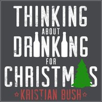 Thinking About Drinking for Christmas — Kristian Bush