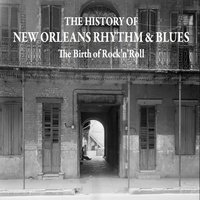 The History of New Orleans Rhythm & Blues - The Birth of Rock'n'roll - 1954-1955 — сборник