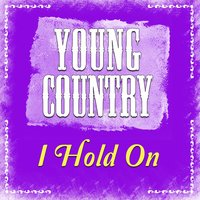 I Hold On - Single — Young Country Hits