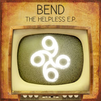 The Helpless - EP — Bend