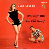 Swing Me an Old Song — Julie London