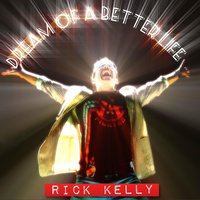 Dream of a Better Life — Rick Kelly