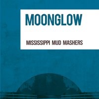 Moonglow — Mississippi Mud Mashers