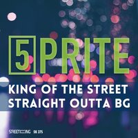 King of the Street / Straight Outta Bg — 5prite