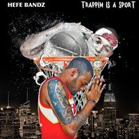 Trappin' Is a Sport — Hefe Bandz