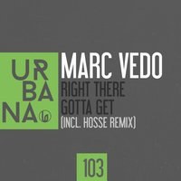 Right There / Gotta Get — Marc Vedo