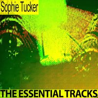 The Essential Tracks — Sophie Tucker