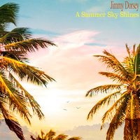 A Summer Sky Shines — Jimmy Dorsey