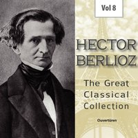 Hector Berlioz - The Great Classical Collection, Vol. 8 — Royal Philharmonic Orchestra, Sir Alexander Gibson, Sir Alexander Gibson, Royal Philharmonic Orchestra