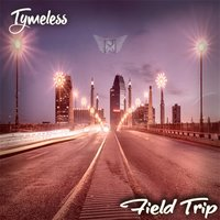 Field Trip — Tymeless