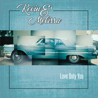Love Only You — Kevin & Melissa