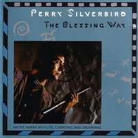 The Blessing Way: Native American Flute, Chanting and Drumming — Perry Silverbird