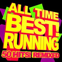 All Time Best! Running – 50 Hits Remixed — Workout Remix Factory