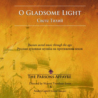 O Gladsome Light - Russian Sacred Music Through The Ages — The Parsons Affayre, Warren Trevelyan-Jones