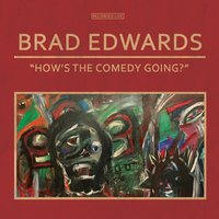 How's the Comedy Going? — Brad Edwards